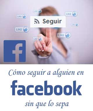 cómo seguir personas en Facebook sin que se enteren