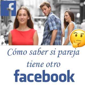 Cómo Saber Si Mi Pareja Tiene Otro Facebook Descubrelo Aquí